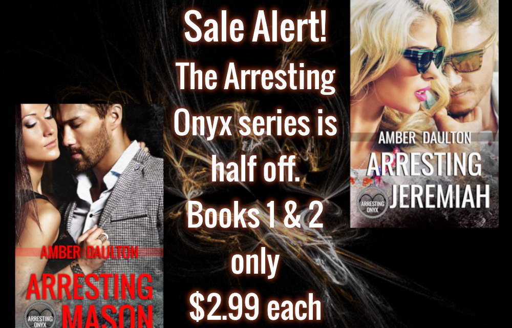 The Arresting Onyx Series is half off! Limited time only!  Copy